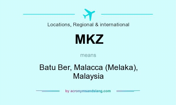 What Does Mkz Mean It Stands For Batu Ber Malacca Melaka