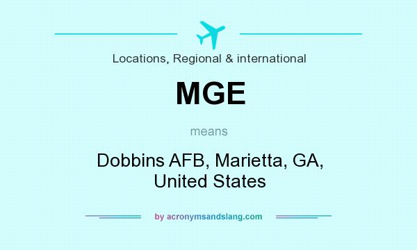 What does MGE mean? It stands for Dobbins AFB, Marietta, GA, United States