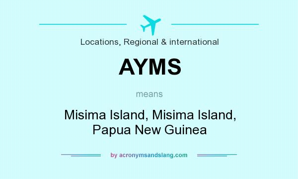 What does AYMS mean? It stands for Misima Island, Misima Island, Papua New Guinea