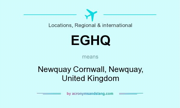 What does EGHQ mean? It stands for Newquay Cornwall, Newquay, United Kingdom