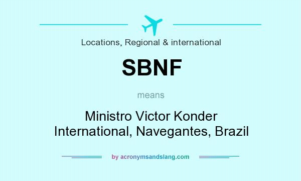 What does SBNF mean? It stands for Ministro Victor Konder International, Navegantes, Brazil