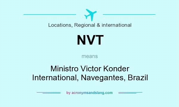 What does NVT mean? It stands for Ministro Victor Konder International, Navegantes, Brazil