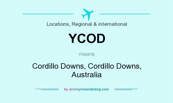 What does YCOD mean? It stands for Cordillo Downs, Cordillo Downs, Australia