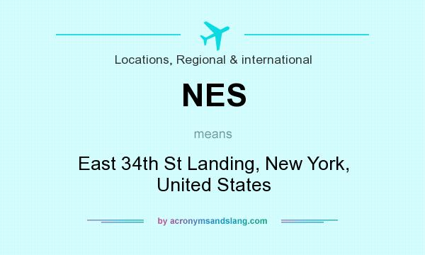 What does NES mean? It stands for East 34th St Landing, New York, United States