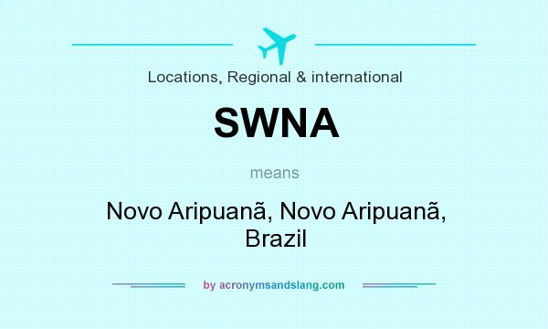 What does SWNA mean? It stands for Novo Aripuanã, Novo Aripuanã, Brazil
