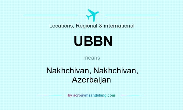 What does UBBN mean? It stands for Nakhchivan, Nakhchivan, Azerbaijan