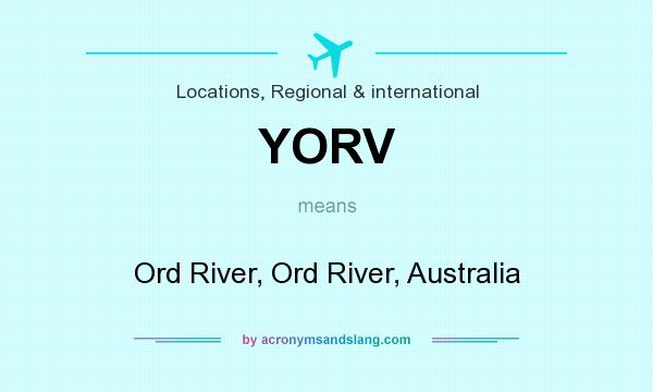 What does YORV mean? It stands for Ord River, Ord River, Australia