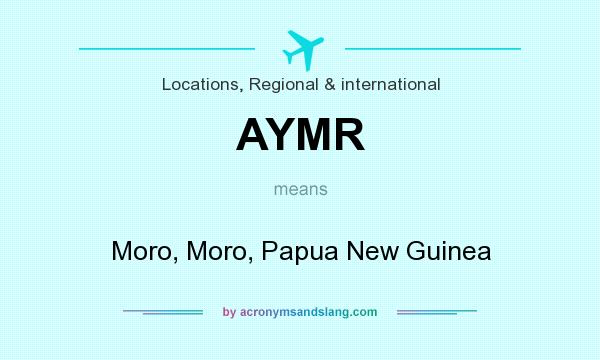 What does AYMR mean? It stands for Moro, Moro, Papua New Guinea