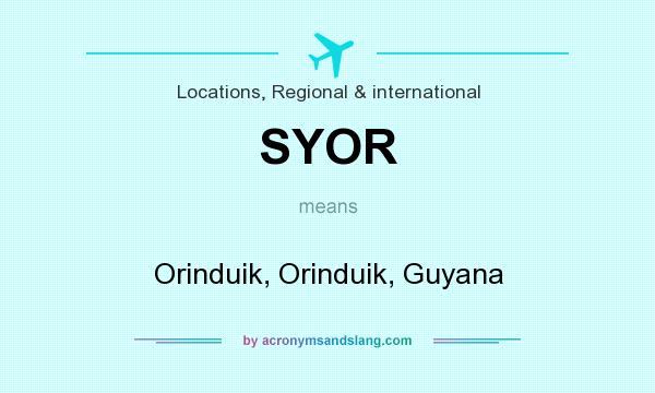What does SYOR mean? It stands for Orinduik, Orinduik, Guyana