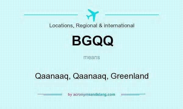 What does BGQQ mean? It stands for Qaanaaq, Qaanaaq, Greenland