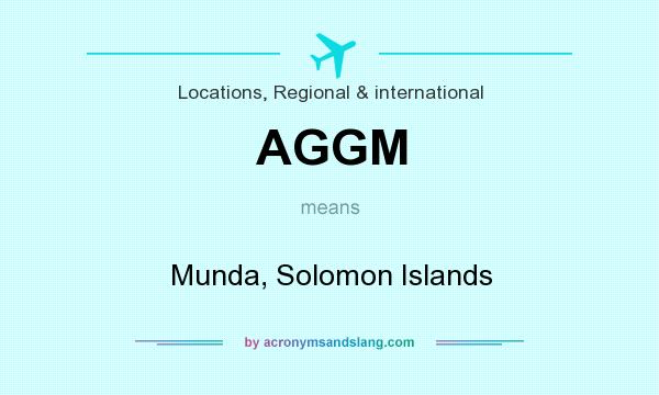 What does AGGM mean? It stands for Munda, Solomon Islands