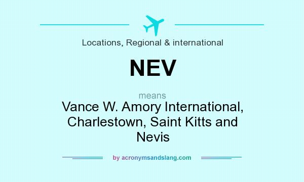 What does NEV mean? It stands for Vance W. Amory International, Charlestown, Saint Kitts and Nevis