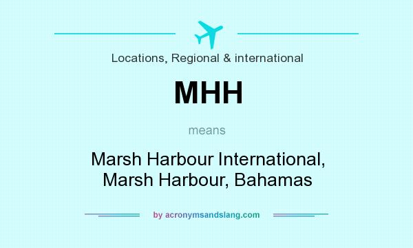 What does MHH mean? It stands for Marsh Harbour International, Marsh Harbour, Bahamas