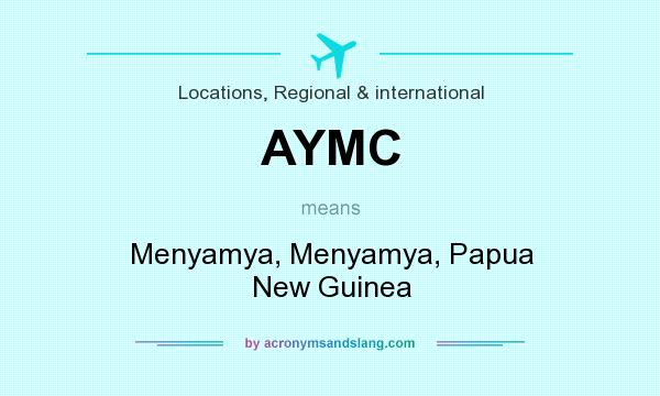 What does AYMC mean? It stands for Menyamya, Menyamya, Papua New Guinea