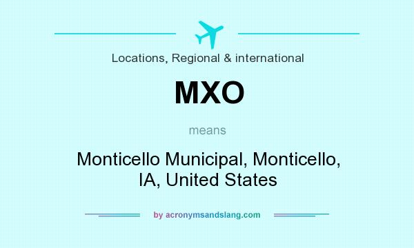 What does MXO mean? It stands for Monticello Municipal, Monticello, IA, United States