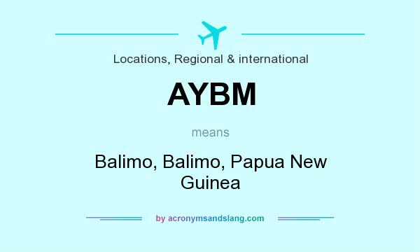 What does AYBM mean? It stands for Balimo, Balimo, Papua New Guinea
