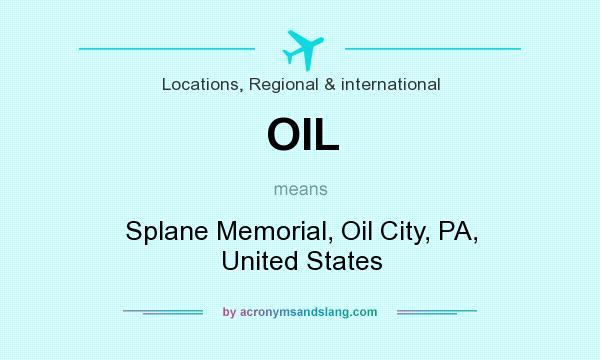 What does OIL mean? It stands for Splane Memorial, Oil City, PA, United States