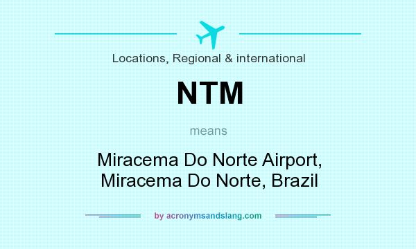 What does NTM mean? It stands for Miracema Do Norte Airport, Miracema Do Norte, Brazil
