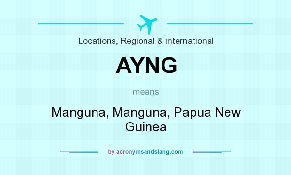 What does AYNG mean? It stands for Manguna, Manguna, Papua New Guinea