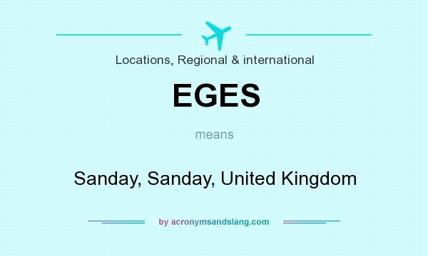 What does EGES mean? It stands for Sanday, Sanday, United Kingdom