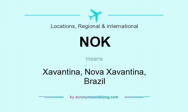 What does NOK mean? It stands for Xavantina, Nova Xavantina, Brazil