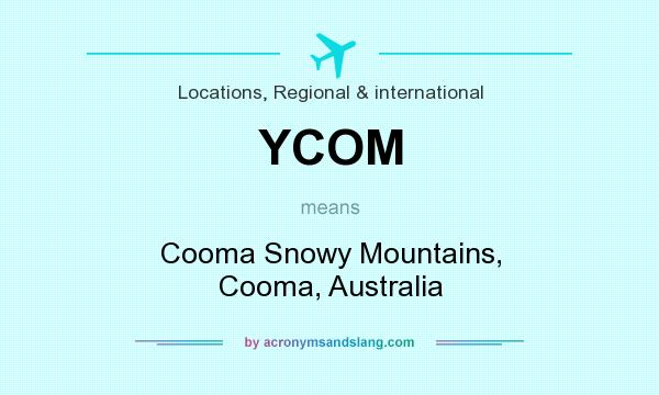 What does YCOM mean? It stands for Cooma Snowy Mountains, Cooma, Australia