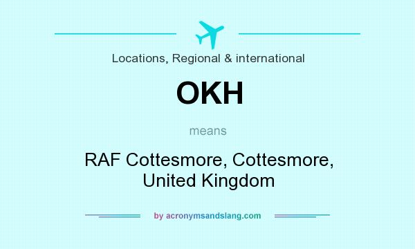 What does OKH mean? It stands for RAF Cottesmore, Cottesmore, United Kingdom