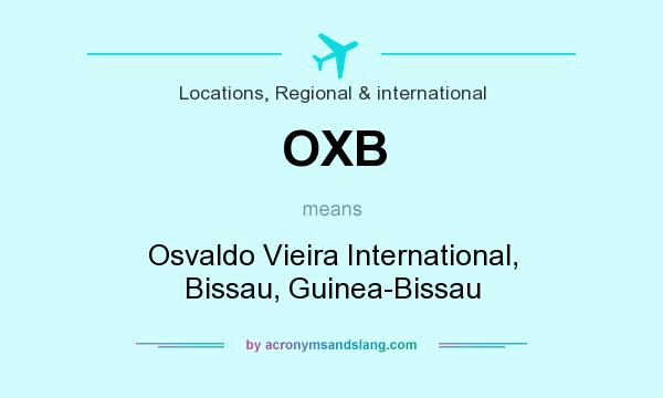 What does OXB mean? It stands for Osvaldo Vieira International, Bissau, Guinea-Bissau
