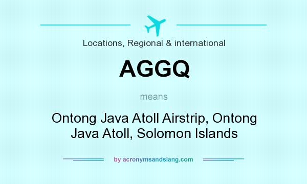What does AGGQ mean? It stands for Ontong Java Atoll Airstrip, Ontong Java Atoll, Solomon Islands