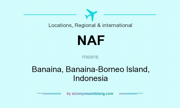 What does NAF mean? It stands for Banaina, Banaina-Borneo Island, Indonesia