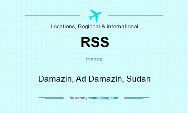 What does RSS mean? It stands for Damazin, Ad Damazin, Sudan