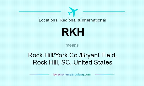 What does RKH mean? It stands for Rock Hill/York Co./Bryant Field, Rock Hill, SC, United States
