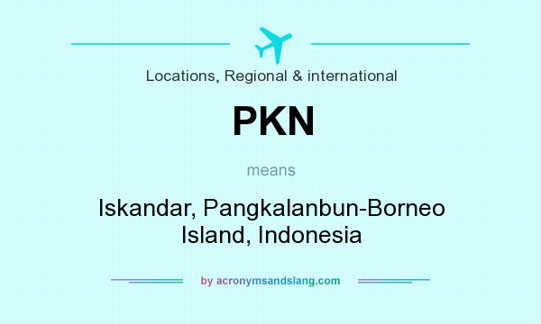 What does PKN mean? It stands for Iskandar, Pangkalanbun-Borneo Island, Indonesia