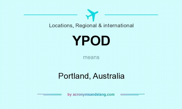What does YPOD mean? It stands for Portland, Australia