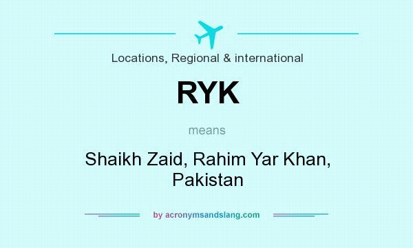 What does RYK mean? It stands for Shaikh Zaid, Rahim Yar Khan, Pakistan