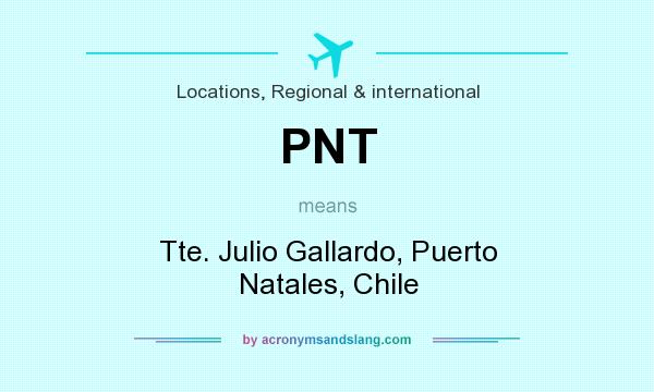 What does PNT mean? It stands for Tte. Julio Gallardo, Puerto Natales, Chile