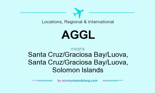 What does AGGL mean? It stands for Santa Cruz/Graciosa Bay/Luova, Santa Cruz/Graciosa Bay/Luova, Solomon Islands