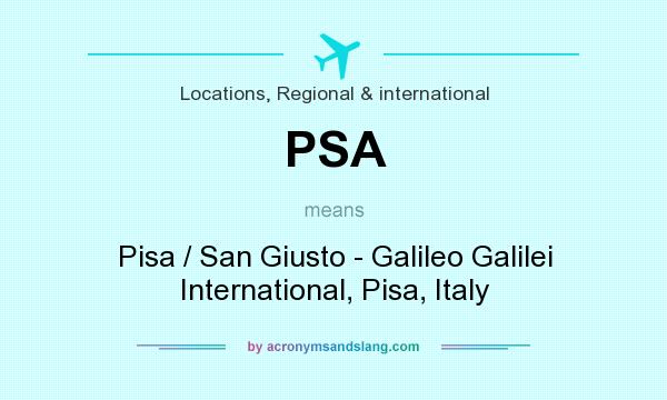 What does PSA mean? It stands for Pisa / San Giusto - Galileo Galilei International, Pisa, Italy