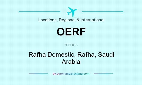 What does OERF mean? It stands for Rafha Domestic, Rafha, Saudi Arabia