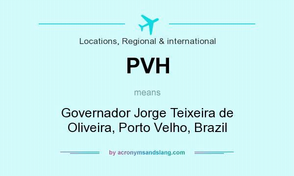 What does PVH mean? It stands for Governador Jorge Teixeira de Oliveira, Porto Velho, Brazil
