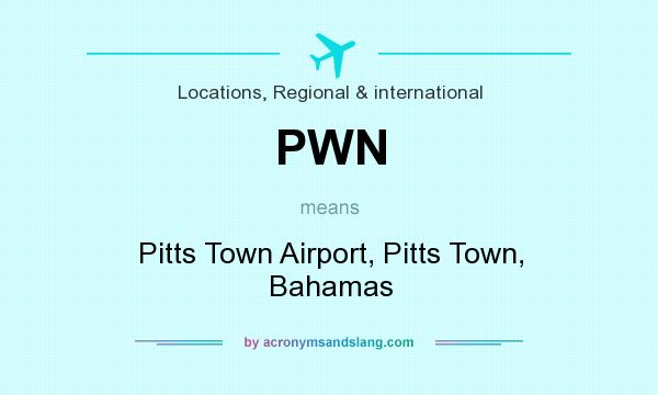 What does PWN mean? It stands for Pitts Town Airport, Pitts Town, Bahamas