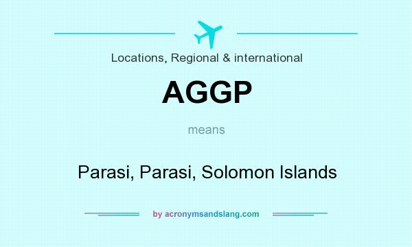 What does AGGP mean? It stands for Parasi, Parasi, Solomon Islands