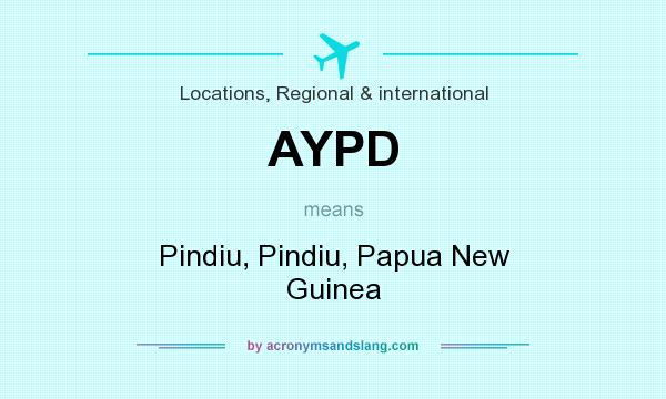 What does AYPD mean? It stands for Pindiu, Pindiu, Papua New Guinea
