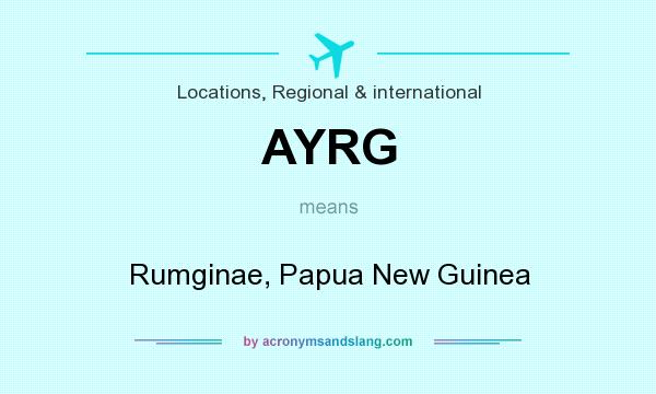 What does AYRG mean? It stands for Rumginae, Papua New Guinea