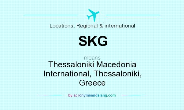 What does SKG mean? It stands for Thessaloniki Macedonia International, Thessaloniki, Greece