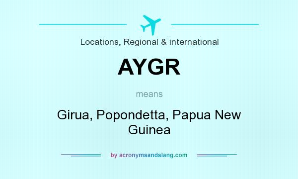 What does AYGR mean? It stands for Girua, Popondetta, Papua New Guinea