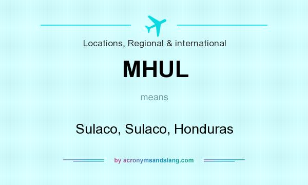 What does MHUL mean? It stands for Sulaco, Sulaco, Honduras
