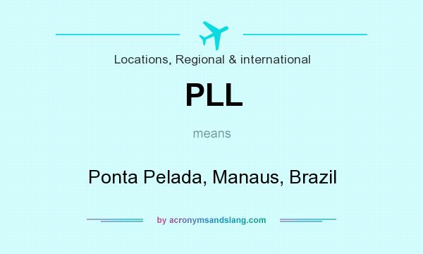 What does PLL mean? It stands for Ponta Pelada, Manaus, Brazil