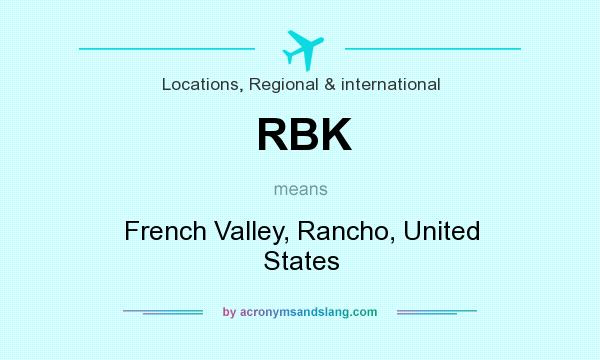 What does RBK mean? It stands for French Valley, Rancho, United States