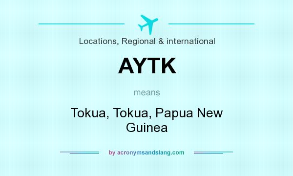 What does AYTK mean? It stands for Tokua, Tokua, Papua New Guinea